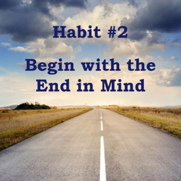 Stephen Covey's Habit No. 2 in The 7 Habits of Highly Effective People is Begin with the end in mind